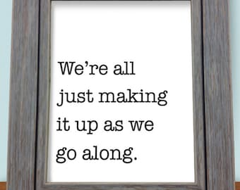 """Printable Humorous Poster - """"We're all just making it up as we go along."""""""