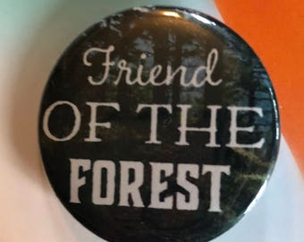 Friend of the Forest Pinback Button Badge Nature Quote Pin Tree Magnet Hippie Badge Natural Print Backpacker Keychain Backpack Buttons
