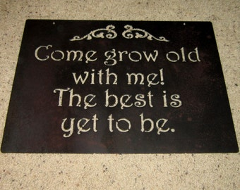 Come Grow Old with Me...metal art, home decor, marriage, vows, old folks, growing old, steel decor, romance