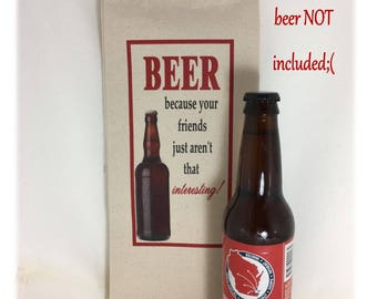 Beer because your friends just aren't that interesting! Sacafun Beer Sack