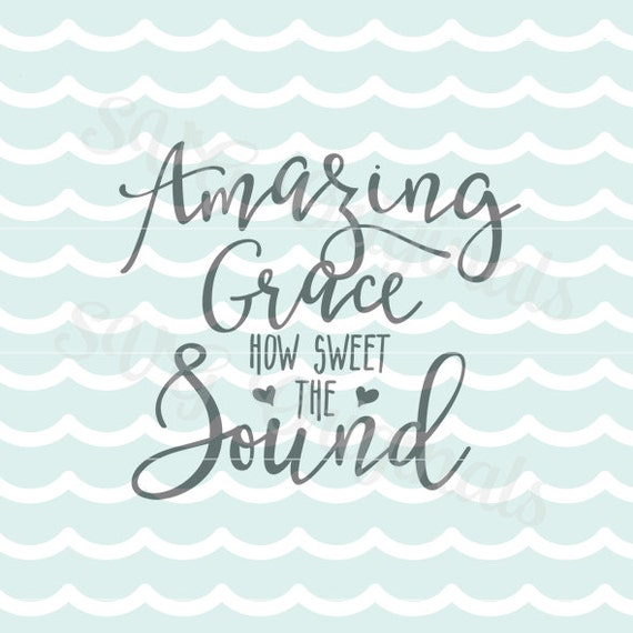 Amazing Svg: Amazing Grace SVG Vector File. Amazing Grace How Sweet The