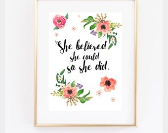 Floral 'She believed she could so she did' typography print