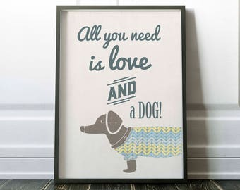 Dog print, all you need is love and a dog, art print, new home poster, dachshund, wall decor, mans best friend, birthday, dog art, dog lover