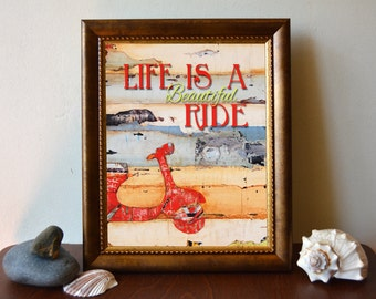ART PRINT, Life is a beautiful ride, vespa print, vintage, scooter, positive energy,wall decor, quotable,art print,wall poster, ALL Sizes