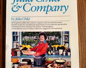 Julia & Company by Julia Child. Dishes From Her Television Series with Reflections, Suggestions, and Inspiration. 1978 Vintage Cookbook.