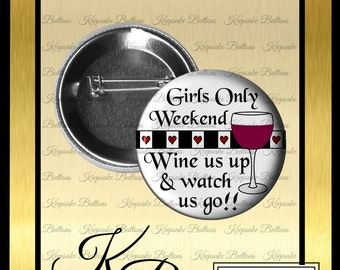"""Bachelorette Party, 2.25"""" Girls Only Weekend Button, Girls Night Out, Wine Us Up And Watch Us Go, Magnets, Key Chains, Mirrors, (P-001)"""