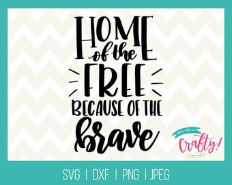 Home of the Free Because of the Brave SVG DXF PNG jpeg // Fourth of July svg dxf, Freedom svg dxf, instant download for Cricut or Silhouette