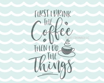 First I Drink The Coffee  SVG Vector File. Cricut Explore & more. Then I Do The Things Coffee Lover Mom Busy Caffeine SVG