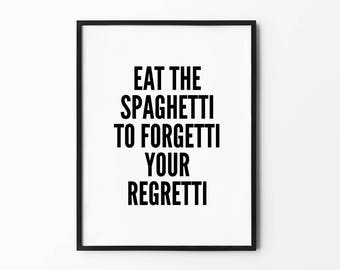 Eat The Spaghetti Print, Food Poster, Typography Wall Arts, Funny Quote, Black and White, Eat the Spaghetti to Forgetti Your Regretti