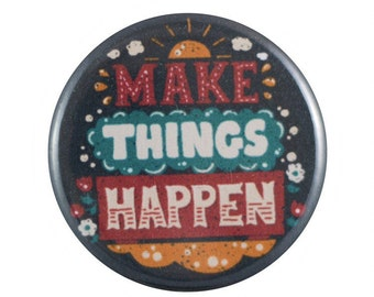 """Make Things Happen 1.25"""" Button Pin"""
