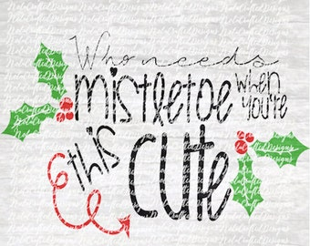 Mistletoe Svg - Mistletoe Png - Mistletoe Cut File - Christmas Svg - Christmas Png - Who Needs Mistletoe When Your This cute- Christmas tree