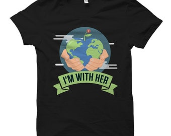Earth Day Shirt Mother Earth Shirt Earth Shirts I'm With Her Shirt Save Our Planet Shirt Environmental Shirt Earth Day Gift for Earth Day