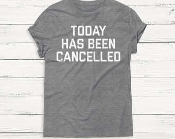 Today Has Been Cancelled - Humor - Funny - Can't Adult - Women - Adult - Gift - Graphic Tee - Tumblr Shirt - Instagram Shirt - Humor