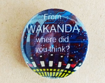 From Wakanda where did you think? VERSION TWO 25 mm Button, Badge, Pin, Black power magic, Black Pride, Afro punk/Afro futurism/Panthers