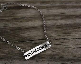 Be The Change Bracelet - Simple Bracelet - Inspirational Bracelet - Motivational Bracelet - Motivational Saying