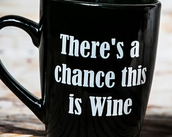 There's a Chance this is Wine, Funny Coffee Mug, Coffee Cup, Coffee Mug, Wine Gifts, This is wine, wine mug, Wine lover gift, personalized