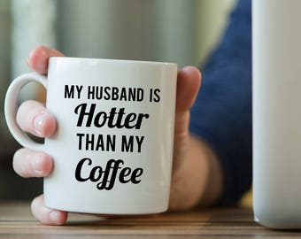 Funny Coffee Mug for Husband, Gift from Wife, My Husband is Hotter than My Coffee, Gift for Husband