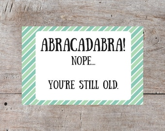 Sarcastic Birthday Card, Hilarious Birthday Card, Abracadabra Birthday Card, Funny Birthday Card, Snarky Birthday Card
