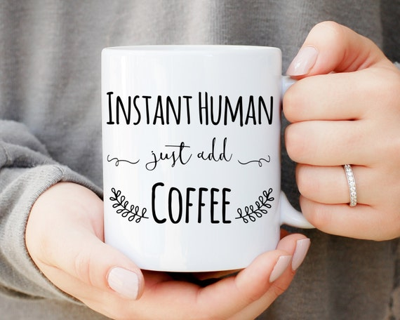 Instant Human Just Add Coffee, Coffee Lover Mug, Coffee Cup, Gifts For Mom, Gifts For Dad, Office Gift, Custom Tea Mug, Christmas Gift