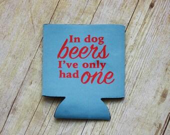 In Dog Beers I've Only Had One Can Cooler Beverage Holder Drink Hugger Blue Red Funny Humor