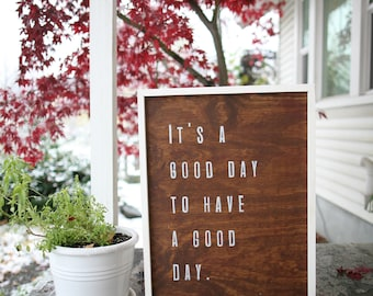 It's A Good Day To Have A Good Day - Sign