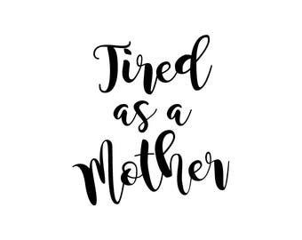 Tired as a Mother, mom svg, mother svg cut file, #momlife svg, mom cutting file, mom cricut svg, women svg cut file, mother cut file, svg