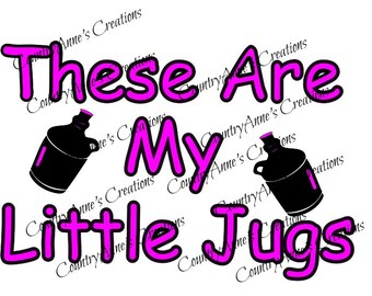 """SVG PNG DXF Eps Ai Wpc Cut file for Silhouette, Cricut, Pazzles - """"These are my little jugs"""" svg"""