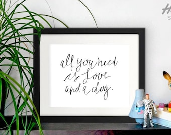 dog quote, dog print, dog poster, dog quote print, all you need,love art, all you need is love and a dog, dog quote, life quote