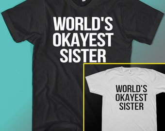 Worlds Okayest Sister Tee shirt Funny Gift Idea T-shirt
