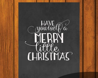Christmas Chalkboard Printable / Have Yourself A Merry Little Christmas / Holiday Printable / Christmas Art / 8x10 / Chalkboard Art