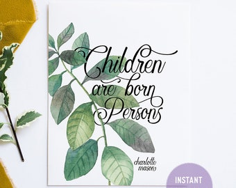 "Charlotte Mason ""Children are born persons."" Quote with Watercolor Leaves Print (PDF VERSION)"