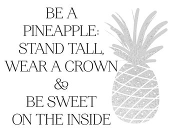 "Print ONLY SILVER Pineapple Available  ""Be a pineapple: stand tall wear a crown and be sweet on the inside"" art print wall decor"