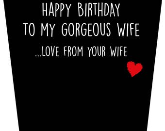Happy Birthday To My Gorgeous Wife ...Love From Your Wife Birthday Card