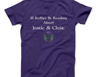 Outlander T-Shirt I'd Rather Be Reading About Jamie And Claire, Outlander, Scotish, TV