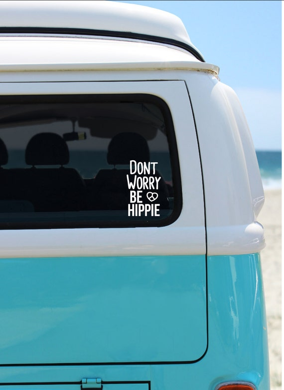 Dont Worry Be Hippie - Vinyl Decal - Car Decal - Laptop Sticker - Window Decal - Bumper Sticker - Quote Decal - Hippie -