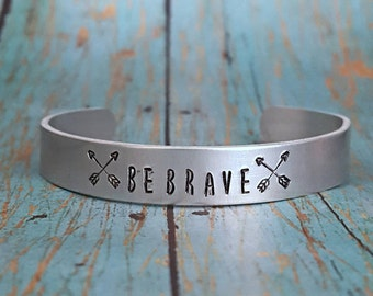 Be Brave - Be Brave Bracelet - Brave - Motivational Jewelry - Cuff Bracelet -Hand Stamped - Bracelet- Gift for Her