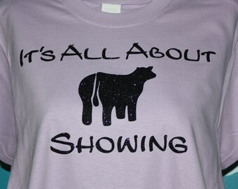 Livestock Shower T-shirt - Heifer Cow Showing Shirt - All About Showing Heifer T-shirt - Barn Spirit Wear Shirt - Custom Livestock Showing