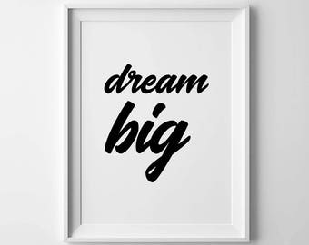 Dream Big - Poster - Motivational, Dreaming, Inspiration, Dreams, Typography, Wall Art, Home Decor, Black and White, Minimalist