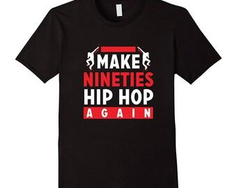 90s Hip Hop Shirt - Rap Music Gift - Funny Rap Shirt - T Shirt Hip Hop - Hip Hop Gift Idea - Make Nineties Hip Hop Again