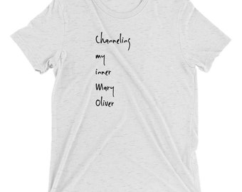 Channeling My Inner Mary Oliver - Short sleeve t-shirt