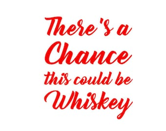 There's a Chance this could be Whiskey decal for Yeti, tumbler, water bottle, travel mug.