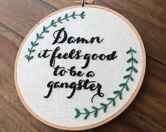 Damn it feels good to be a gangster. Embroidery Hoop Art.  Hand Embroidered Hoop. Unique Gifts for Her.  Song Quote Gift. Lyrics.