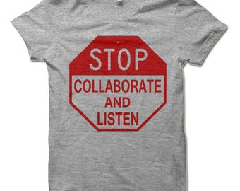 Stop Collaborate and Listen T-Shirt. Funny Shirts.