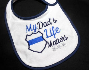 Baby bib, police baby, baby gift for cop, terry bib, My Dad's Life, Matters, Baby Shower Gift, LEO Baby Gift, Thin Blue Line, Cotton Bib