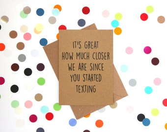 Funny Dad Birthday card, Funny Mum birthday card, Funny Father's day card: It's great how much closer we are since you started texting