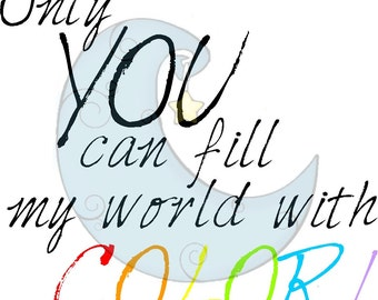 Only You Can FIll My World with COLOR Digi