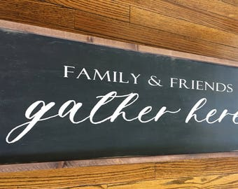 Family & Friends Gather Here Wood sign - Farmhouse Decor - Rustic Decor - Home Decor - Dining Room - Kitchen