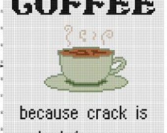 Coffee. Because crack is bad for you - Funny Subversive modern Cross Stitch Pattern - Instant Download