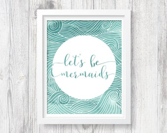 Let's Be Mermaids - PRINTABLE Watercolor Wall Art Print, Aqua Waves Decor, Mermaid Nursery Art, Mermaid Girls Room, Instant Download ACC17