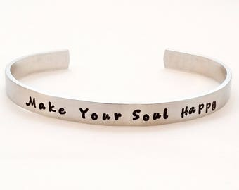 Cuff bracelet - Make Your Soul Happy - Stacking Cuff - Inspirational bracelet - Christmas Gift for Mom - Christmas gift for teen girle